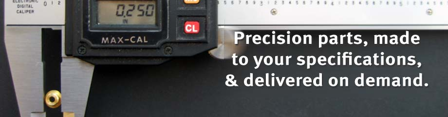 Your precision parts, made to your specifications, and delivered on demand.